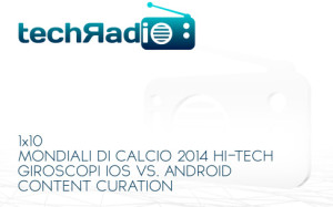Techradio 1x10 podcast mondiali di calcio 2014